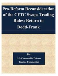 Pro-Reform Reconsideration of the Cftc Swaps Trading Rules: Return to Dodd-Frank