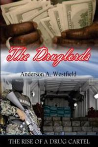 The Druglords: The Rise of a Drug Cartel