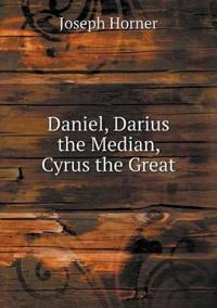 Daniel, Darius the Median, Cyrus the Great