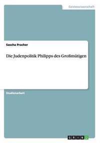 Die Judenpolitik Philipps Des Gromutigen