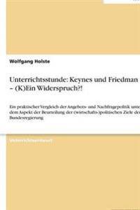Unterrichtsstunde: Keynes Und Friedman - (K)Ein Widerspruch?!