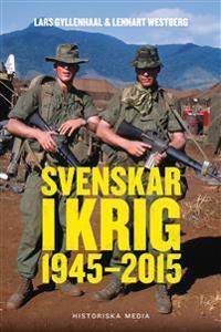 Svenskar i krig : 1945-2015