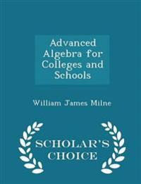 Advanced Algebra for Colleges and Schools - Scholar's Choice Edition