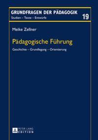 Paedagogische Fuehrung: Geschichte - Grundlegung - Orientierung