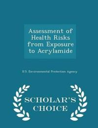 Assessment of Health Risks from Exposure to Acrylamide - Scholar's Choice Edition