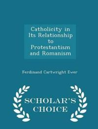Catholicity in Its Relationship to Protestantism and Romanism - Scholar's Choice Edition
