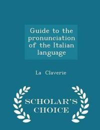Guide to the Pronunciation of the Italian Language - Scholar's Choice Edition