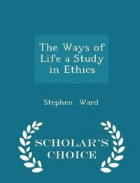 The Ways of Life a Study in Ethics - Scholar's Choice Edition