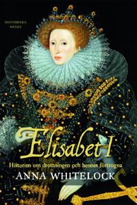 Elisabet I : historien om drottningen och hennes förtrogna