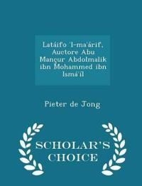 Lataifo L-Ma Arif, Auctore Abu Mancur Abdolmalik Ibn Mohammed Ibn Isma Il - Scholar's Choice Edition