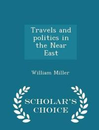 Travels and Politics in the Near East - Scholar's Choice Edition
