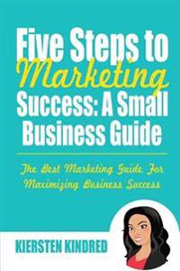 Five Steps to Marketing Success: A Small Business Guide: Color Edition