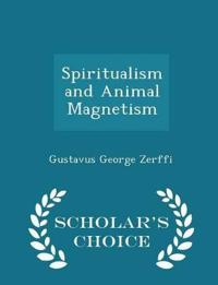Spiritualism and Animal Magnetism - Scholar's Choice Edition