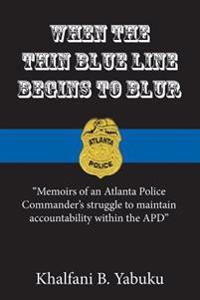When the Thin Blue Line Begins to Blur: Memoirs of an Atlanta Police Commander's Struggle to Maintain Accountability Within the Apd