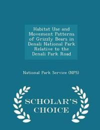 Habitat Use and Movement Patterns of Grizzly Bears in Denali National Park Relative to the Denali Park Road - Scholar's Choice Edition