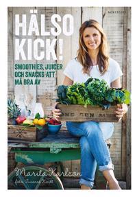 Hälsokick! : smoothies, juicer och snacks att må bra av