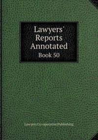 Lawyers' Reports Annotated Book 50