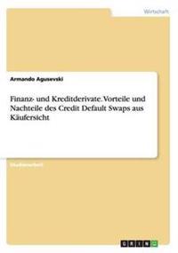 Finanz- Und Kreditderivate. Vorteile Und Nachteile Des Credit Default Swaps Aus Kaufersicht
