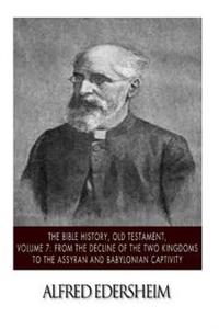 The Bible History, Old Testament, Volume 7: From the Decline of the Two Kingdoms to the Assyrian and Babylonian Captivity