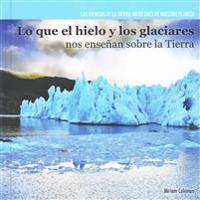 Lo Que El Hielo y Los Glaciares Nos Ensenan Sobre La Tierra (Investigating Ice and Glaciers