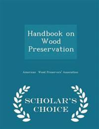 Handbook on Wood Preservation - Scholar's Choice Edition