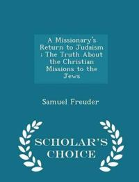 A Missionary's Return to Judaism; The Truth about the Christian Missions to the Jews - Scholar's Choice Edition