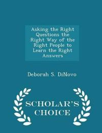 Asking the Right Questions the Right Way of the Right People to Learn the Right Answers - Scholar's Choice Edition
