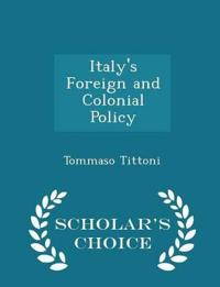Italy's Foreign and Colonial Policy - Scholar's Choice Edition