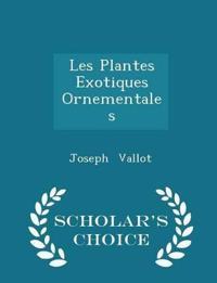 Les Plantes Exotiques Ornementales - Scholar's Choice Edition