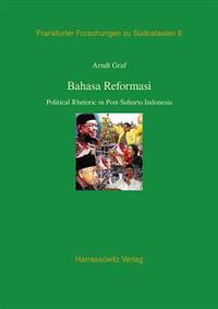Bahasa Reformasi: Political Rhetoric in Post-Suharto Indonesia