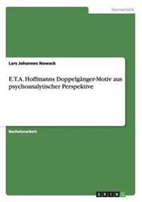E.T.A. Hoffmanns Doppelganger-Motiv Aus Psychoanalytischer Perspektive