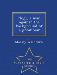 Nogi, a Man Against the Background of a Great War - War College Series