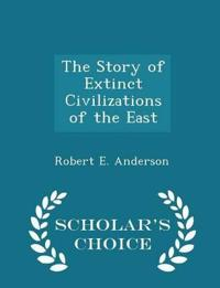 The Story of Extinct Civilizations of the East - Scholar's Choice Edition