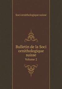 Bulletin de La Soci Ornithologique Suisse Volume 2
