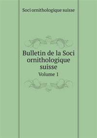Bulletin de La Soci Ornithologique Suisse Volume 1