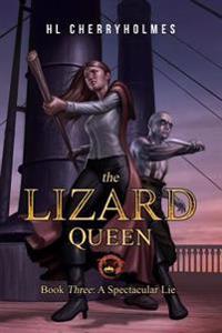 The Lizard Queen Book Three: A Spectacular Lie