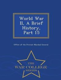 World War II, a Brief History, Part 15 - War College Series