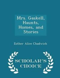 Mrs. Gaskell, Haunts, Homes, and Stories - Scholar's Choice Edition