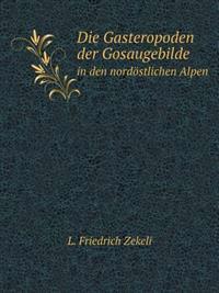 Die Gasteropoden Der Gosaugebilde in Den Nordostlichen Alpen