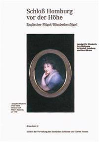 Schloss Homburg VOR Der Hohe. Englischer Flugel / Elisabethenflugel: Landgrafin Elizabeth, Ihre Wohnung in Schloss Homburg Und Ihre Garten