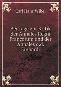 Beitrage Zur Kritik Der Annales Regni Francorum Und Der Annales Q.D. Einhardi