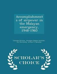 Accomplishments of Airpower in the Malayan Emergency, 1948-1960 - Scholar's Choice Edition