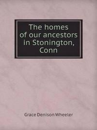 The Homes of Our Ancestors in Stonington, Conn