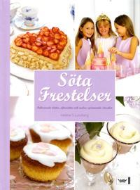 Söta frestelser : dekorerade tårtor, efterrätter och andra spännande sötsaker