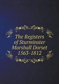 The Registers of Sturminster Marshall Dorset 1563-1812