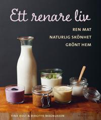 Ett renare liv : ren mat, naturlig skönhet, grönt hem