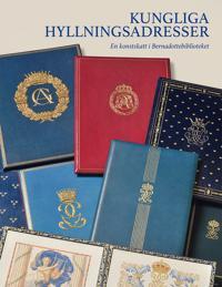 Kungliga hyllningsadresser : en konstskatt i Bernadottebiblioteket