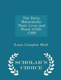 The Early Naturalists; Their Lives and Work (1530-1789) - Scholar's Choice Edition