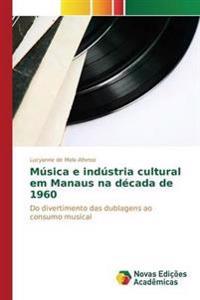Musica E Industria Cultural Em Manaus Na Decada de 1960