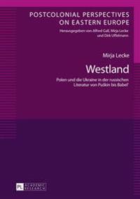 Westland: Polen Und Die Ukraine in Der Russischen Literatur Von Puskin Bis Babel'